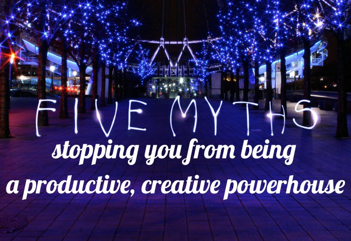 5 myths stopping  you from being a productive creative  powerhouse