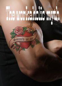 workaholic myth