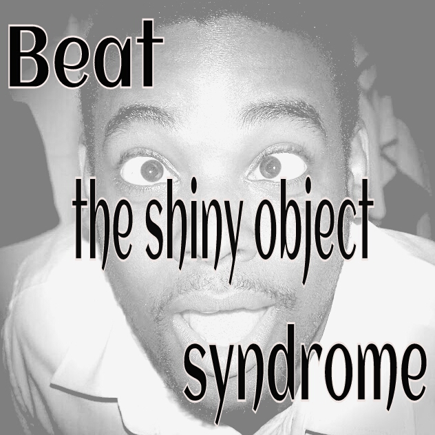 Beat shiny object syndrome in 3 steps